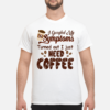Trumpin deamnuts shirt, hoodie shirt - i googled my symptoms turned out I just need coffee shirt men s t shirt white front 1 100x100