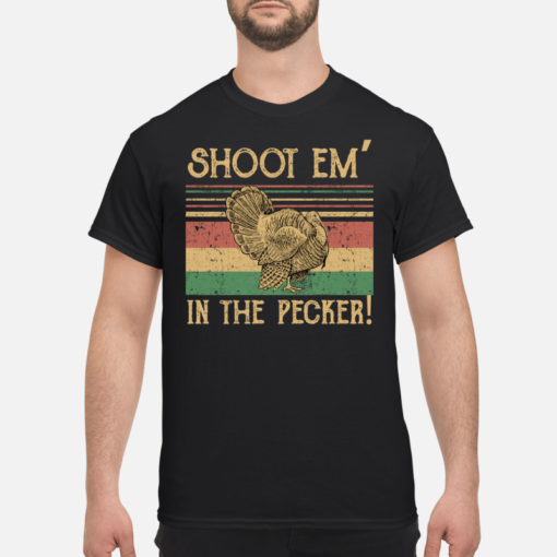 Turkey Hunter shoot Em in the pecker shirt shirt - shoot em in the pecker shirt men s t shirt black front 1 510x510