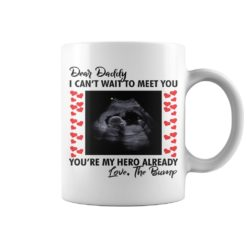 Dear daddy I can't wait to meet you mug shirt - Dear daddy I cant wait to meet you mug 247x247