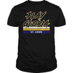 Play Gloria ST.Louis shirt, hoodie shirt - Play gloria shirt 247x247