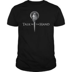 Talk to the hand GOT shirt shirt - Talk to the hand GOT shirt 247x247