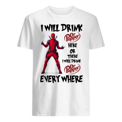 Deadpool I will drink Dr Pepper here on there i will drink Dr Pepper shirt shirt - deapool i will drink dr pepper here on there i will drink shirt men s t shirt white front 400x400