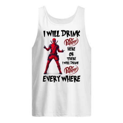 Deadpool I will drink Dr Pepper here on there i will drink Dr Pepper shirt shirt - deapool i will drink dr pepper here on there i will drink shirt men s tank top white front 400x400