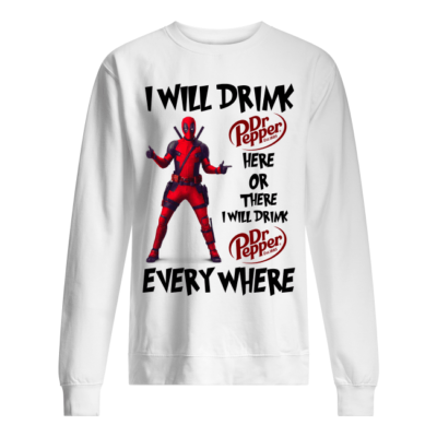 Deadpool I will drink Dr Pepper here on there i will drink Dr Pepper shirt shirt - deapool i will drink dr pepper here on there i will drink shirt unisex sweatshirt arctic white front 400x400