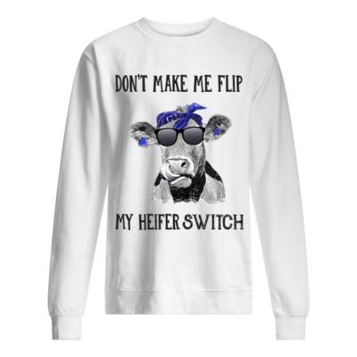 Don't make me flip my heifer switch shirt shirt - dont make me flip my heifer switch shirt unisex sweatshirt arctic white front 400x400