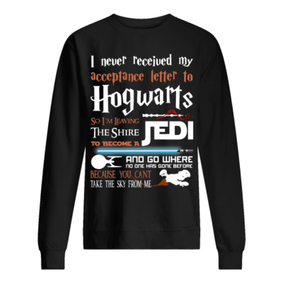 I never received my acceptance letter to Hogwarts so I'm leaving the shire Jedi shirt shirt - i never received my letter to hogwarts so im going hunting with the winchester shirt unisex sweatshirt jet black front 1 400x400
