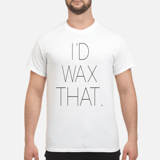 I'd wax that shirt, hoodie shirt - id wax that shirt men s t shirt white front 1 510x510