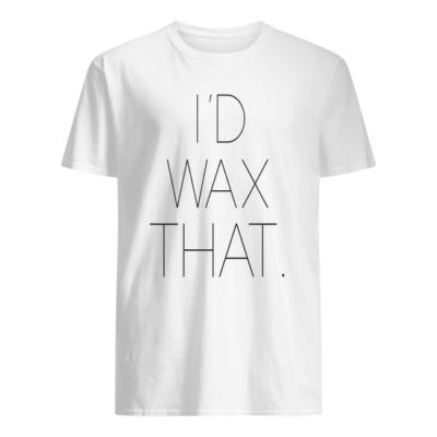 I'd wax that shirt, hoodie shirt - id wax that shirt men s t shirt white front 400x400