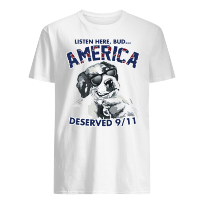 Listen here bud America deserved 9/11 shirt shirt - listen here bud america deserve 9 11 shirt men s t shirt white front 400x400
