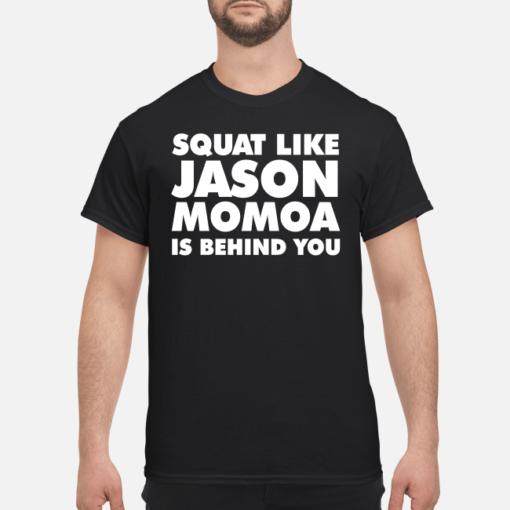 Squat like Jason Momoa is behind you shirt shirt - squat like jason momo is behind shirt men s t shirt black front 2 510x510