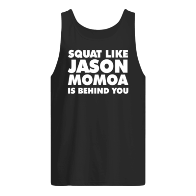 Squat like Jason Momoa is behind you shirt shirt - squat like jason momo is behind shirt men s tank top black front 400x400