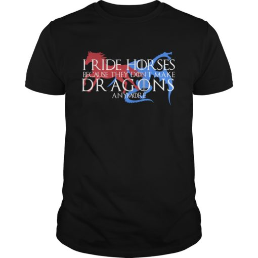 I ride Horses because they don't make Dragons any more shirt shirt - I ride Horses shirt 510x510
