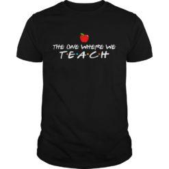 The one where we teach shirt shirt - The one where we teach shirt 247x247