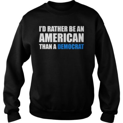 I'd rather be an American than a Democrat shirt shirt - Id rather be an Americans than a Democrat shi 400x400