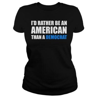 I'd rather be an American than a Democrat shirt shirt - Id rather be an Americans than a Democrat shirtv 400x400