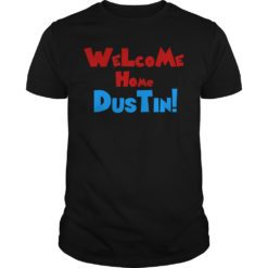 Welcome home Dustin shirt shirt - Welcome home Dustin shirt 247x247