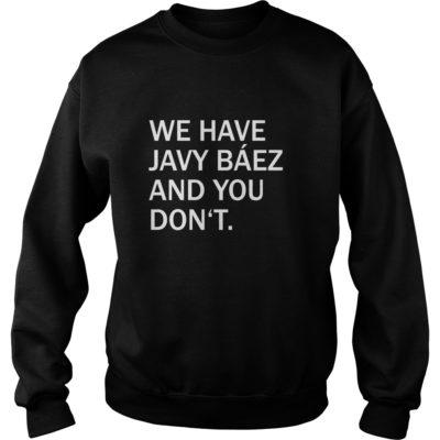 We Have Javy Baez shirt shirt - We Have Javy Baez shi 400x400