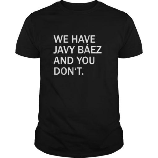 We Have Javy Baez shirt shirt - We Have Javy Baez shirt 510x510