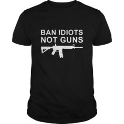 Ban Idiots Not Gun shirt shirt - Always available on the store of our buy now before later. 247x247