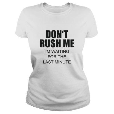 Don't rush me I'm waiting for the last minute shirt shirt - Dont rush me Im waiting for the last minute shirtv 400x400