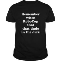 Remember when RoboCop shot that dude in the dick shirt shirt - Remember when RoboCop shot that dude in the dick shirt 247x247