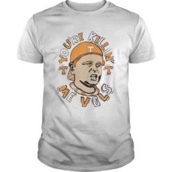You are killin' me vols shirt shirt - You are killin me shirt 247x247