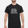 Love black people like you love black culture shirt shirt - eat well work hard love truly travel often shirt men s t shirt black front 1 100x100