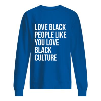 Love black people like you love black culture shirt shirt - love black people like you love black culture t shirt unisex sweatshirt royal front 400x400