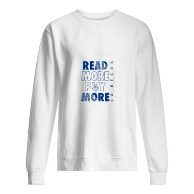 Read more play more Dodgers shirt shirt - read more play more dodgers shirt unisex sweatshirt arctic white front 400x400