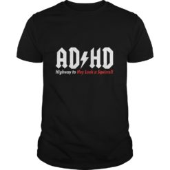 ADHD Highway To Hey Look A Squirrel shirt shirt - ADHD highway to hey look a squirrel shirt 247x247