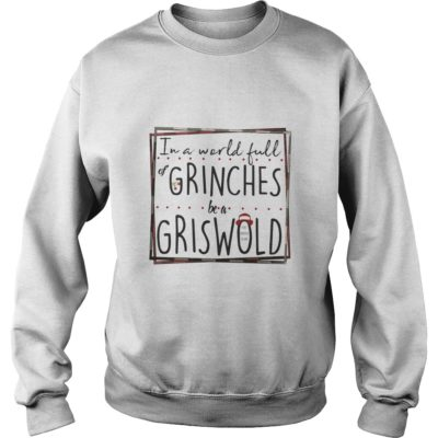 In a world full Grinches be a Griswold shirt shirt - In a world full Grinches be a Griswold shirtvv 400x400