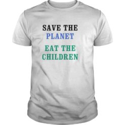 Save The Planet Eat The Babies shirt shirt - Save the planet eat the Babies shirt 247x247
