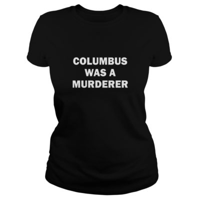 Columbus was a Murderer shirt shirt - You may customize any type of shirt you would like at a great price with great qualit 400x400