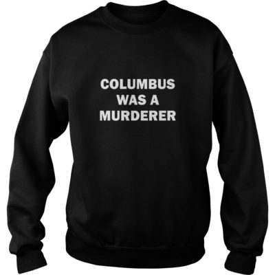 Columbus was a Murderer shirt shirt - You may customize any type of shirt you would like at a great price with great quality.vvv  400x400