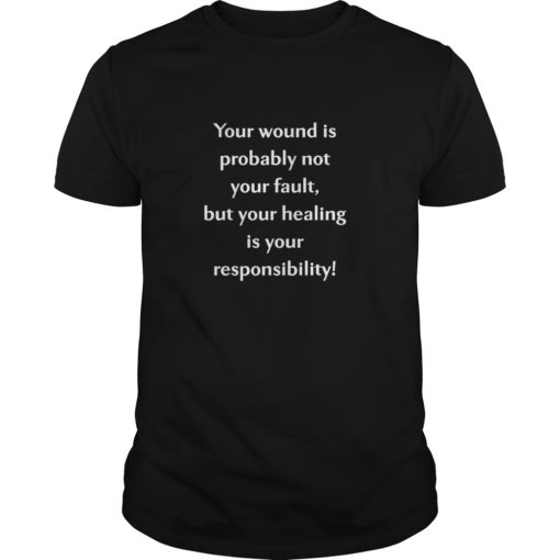 Your wound is probably not your fault but your healing is your responsibility shirt shirt - Your wound is probably not your fault but your healing is your responsibility shirt 510x510