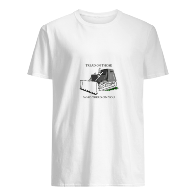Tread on those who tread on you shirt shirt - tread on those who tread on you t shirt men s t shirt white front 400x400