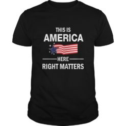 This is America here right matters shirt shirt - This is America here right matters shirt 247x247