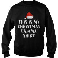 This is my Christmas Pajama shirt Christmas sweatshirt shirt - This is my Christmas Pajama shirt Christmas sweatshi 247x247