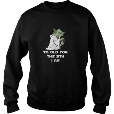 Yoda to old for this sith I am shirt shirt - Yoda to old for this sith I am shi 400x400