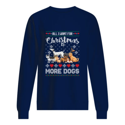 All I want for Christmas is more dogs sweater shirt - aaa 6 400x400