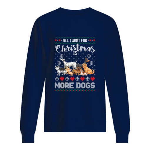 All I want for Christmas is more dogs sweater shirt - aaa 6 510x510