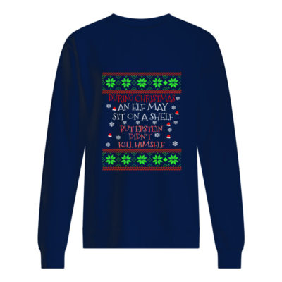 During Christmas an ELF may sit on a shelf but Epstein didn't kill himself sweater shirt - aaaa 3 400x400