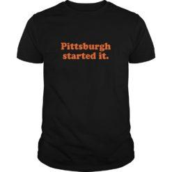 Pittsburgh started it shirt shirt - b 4 247x247