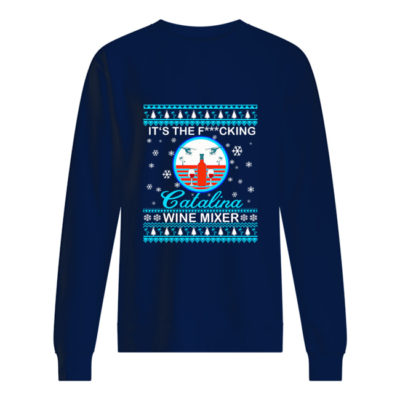 It's the fucking Catalina wine mixer Christmas sweater shirt - ssss 400x400