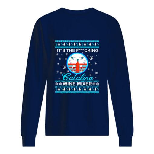 It's the fucking Catalina wine mixer Christmas sweater shirt - ssss 510x510