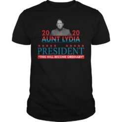 2020 Aunt Lydia for president this will become ordinary shirt shirt - 2020 aunt lydia for president this will become ordinary shirt 247x247
