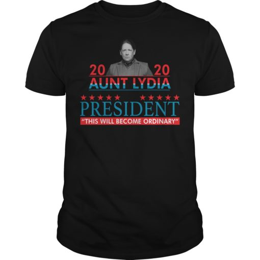 2020 Aunt Lydia for president this will become ordinary shirt shirt - 2020 aunt lydia for president this will become ordinary shirt 510x510