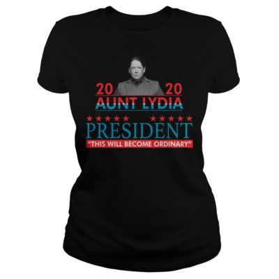 2020 Aunt Lydia for president this will become ordinary shirt shirt - 2020 aunt lydia for president this will become ordinary shirtv 400x400