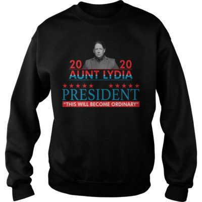 2020 Aunt Lydia for president this will become ordinary shirt shirt - 2020 aunt lydia for president this will become ordinary shirtvvvv 400x400