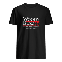 Woody Buzz 2020 to the white house and neyond shirt shirt - a 247x247